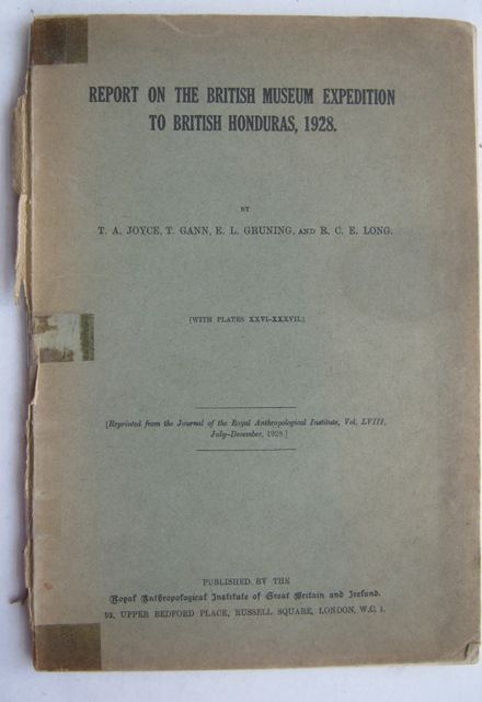 Report on the British Museum Expedition to British Honduras, 1928 :Reprinted from the Jourmnal of the Royal Anthropology Institute, Vol. LVIII, July-December 1928, Joyce T A (et al) ;
