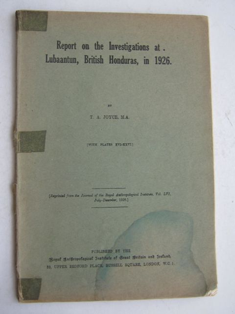 Report on the British Museum Expedition to British Honduras, 1927 :Reprinted from the Journal of the Royal Anthropology Institute, Vol. LVI, July-December 1926, Joyce T A, Gann T, Gruning E L & Long R C E ;
