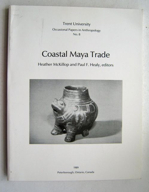 Coastal Maya Trade  :Trent University Occasional Papers in Anthropology No. 8, McKillop H & Healy P F ;