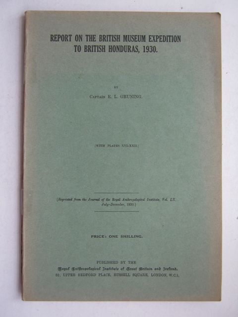 Report on the British Museum Expedition to British Honduras, 1930 :Reprinted from the Journal of the Royal Anthropology Institute, Vol. LX, July-December 1930, Gruning E L ;