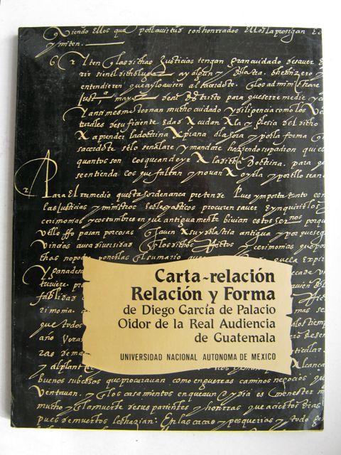 Carta - Relacion , Relacion y Forma :De Diego Garcia de Palacio Oidor de La Real Audiencia de Gautemala, Various ;