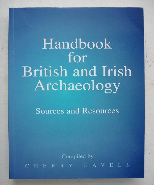 Handbook for British and Irish Archaeology, :Sources and Resources, Lavell C (eds)