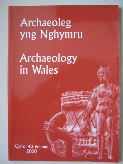 Archaeoleg yng Nghymru : Archaeology in Wales :Cyfrol 40 Volume 2000, Various ;