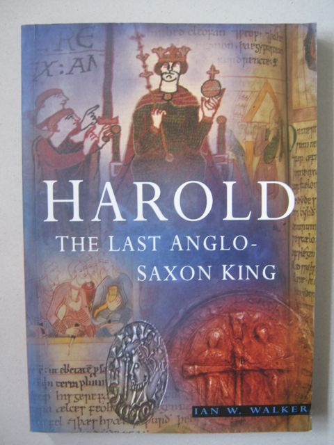 Harold :The Last Anglo-Saxon King, Walker I W