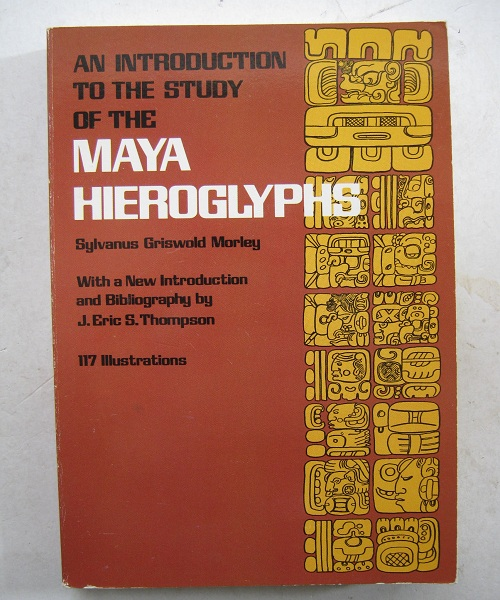 An Introduction to the Study of the Maya Hieroglyphs :, Thompson J E S ;