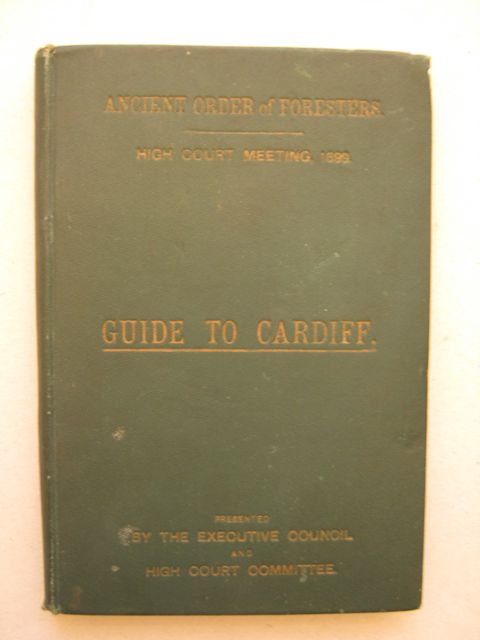 Delegates' Guide to Cardiff: High Court Meeting 1899 :, Ancient Order of Foresters
