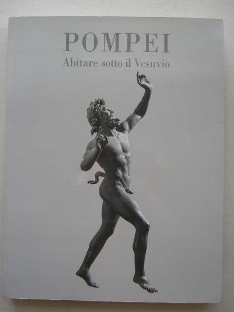 Pompei :Abitare sotto il Vesuvio