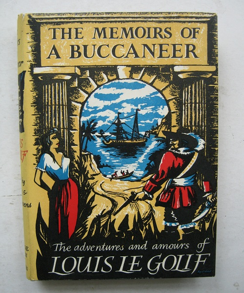The Memoirs of a Bucaneer :Being a Wondrous and Unrepentant Account of the Prodigious Adventures and Amours of King Louis XIV's Loyal Servant Louis Adhemar Timothee Le Golif known for his singular wound as Borgnefesse Captain of the Bucaneers Told by Himself, Alaux G & t'Serstevens A