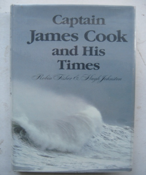 Captain James Cook and His Times :, Fisher, Robin ;Johnston, Hugh