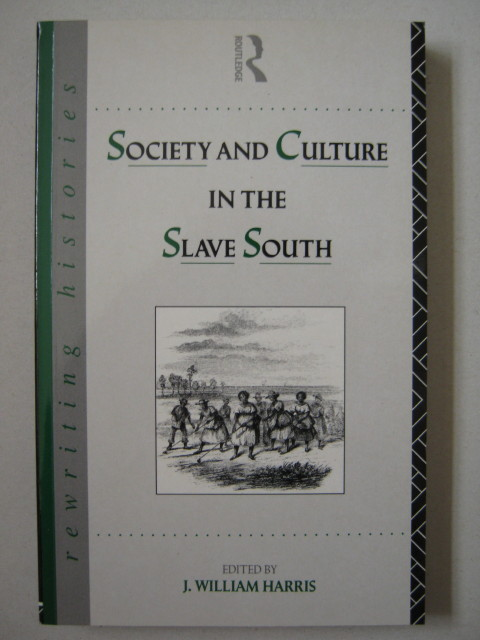 Society and Culture in the Slave South :, William Harris J
