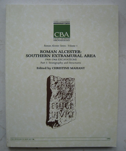 Roman Alcester: Volume 1, Southern Extramural Area :1964-1966 Excavations, Part 1: Stratigraphy and Structures, Mahany, Christine ;(ed)