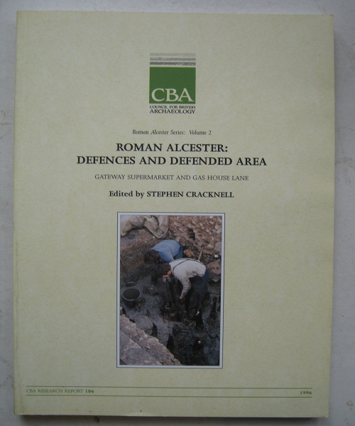 Roman Alcester, Volume 2: Defences and Defended Area :Gateway Supermarket and Gas House Lane, Cracknell, Stephen ;(ed)