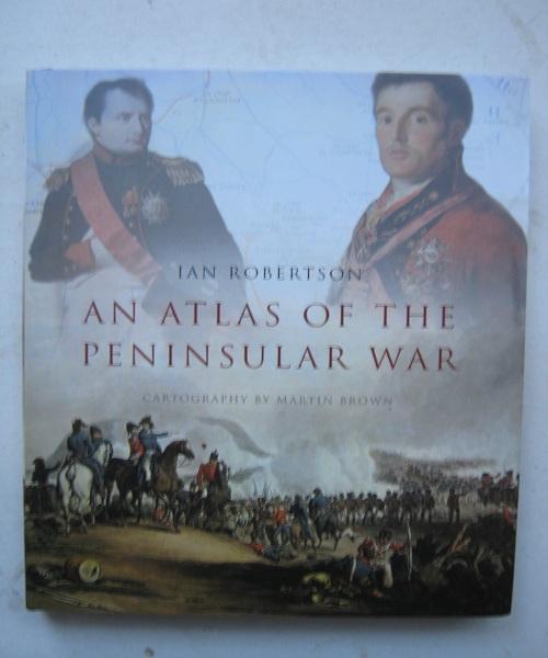 An Atlas of the Peninsular War 1808-1814 :, Robertson I ;