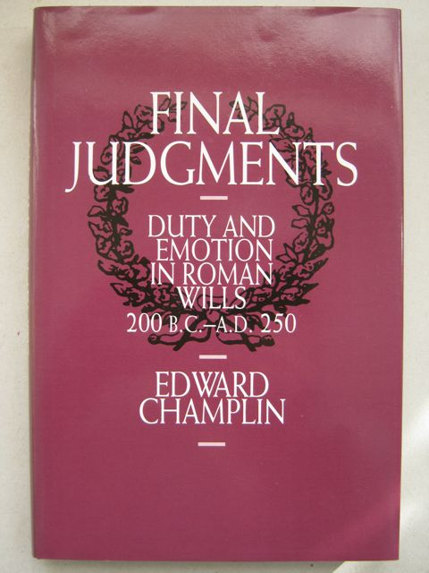 Final judgments :Duty and emotion in Roman wills, Champlin, Edward