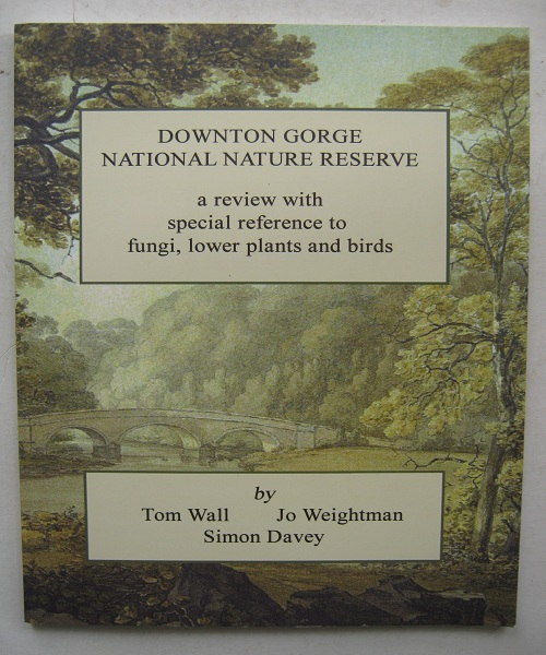 Downton Gorge National Nature Reserve :a review with special reference to fungi, lower plants and birds, Wall, Tom ;(et al)
