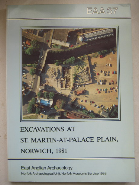 Excavations at St. Martin-at-Palace Plain, Norwich, 1981 :East Anglican Archaeology Report No 37, Ayers, Brian ;