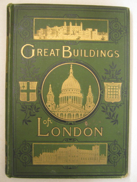 Some Account of the Great Buildings of London: Historical and Descriptive :With thirteen Autotype Illlustrations by A. York, D'Anvers N ;