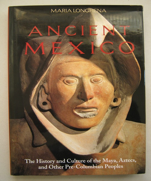 Ancient Mexico :The History and Culture of the Maya, Aztecs, and Other Pre-Columbian Peoples, Longhena M ;