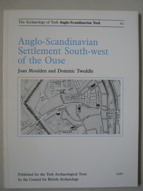 Anglo-Scandinavian Settlement South-west of the Ouse :(Archaeology of York  Vol 8 Fascicule 1), Moulden, Joan ;Tweddle, Dominic
