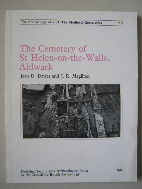 The Cemetery of St Helen-on-the-Walls, Aldwark :(Archaeology of York Vol 12 Fascicule 1), Dawes, Jean D. ;Magilton, J. R.
