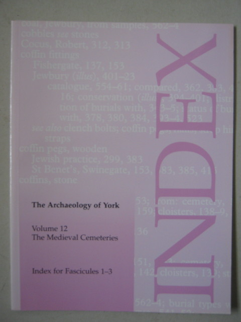 Vol 12 The Medieval Cemeteries :Index for Fascicules 1-3, Addyman P V (general ed) ;