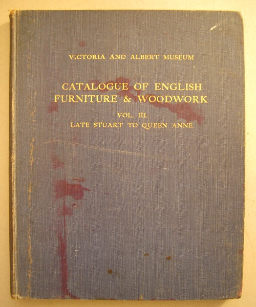 Catalogue of English Furniture & Woodwork :Vol. III. - Late Stuart to Queen Anne, Brackett O