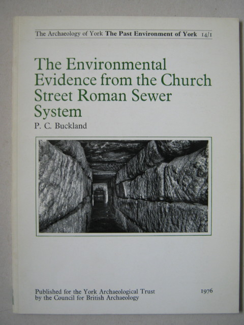 The Environmental evidence from the Church Street Roman sewer system :(Archaeology of York Vol 14 Fascicule 1), Buckland, P. C. ;