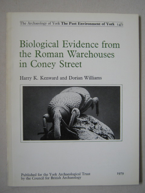 Biological evidence from the Roman warehouses in Coney Street :(Archaeology of York Vol 14 Fascicule 2), Kenward, Harry K. ;Williams, Dorian