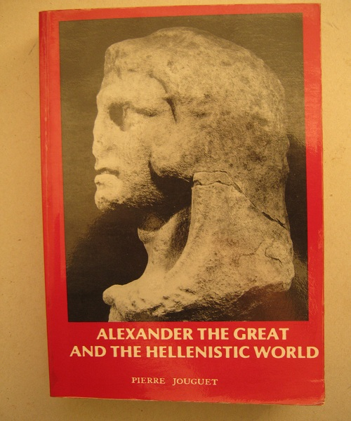 Alexander the Great and the Hellenistic World :Macedonian Imperialism and the Hellenization of the East, Jouguet P