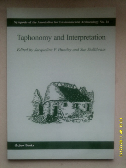 Taphonomy and Interpretation :Symposia of the Association for Environmental Archaeology No. 14, Huntley J P & Stallibrass S (eds)
