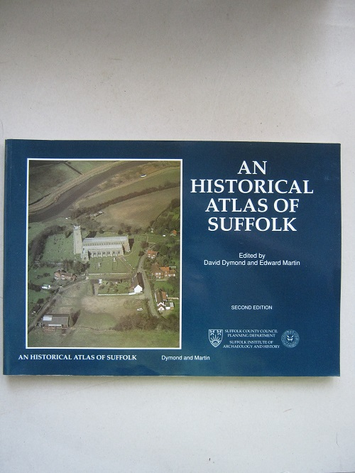 An Historical Atlas of Suffolk :, Dymond D & Martin E (eds) ;