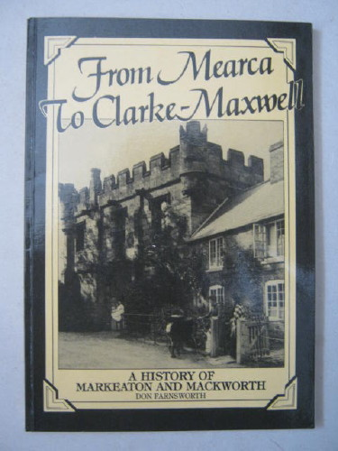 From Mearca to Clarke-Maxwell :A History of Markeaton and Mackworth