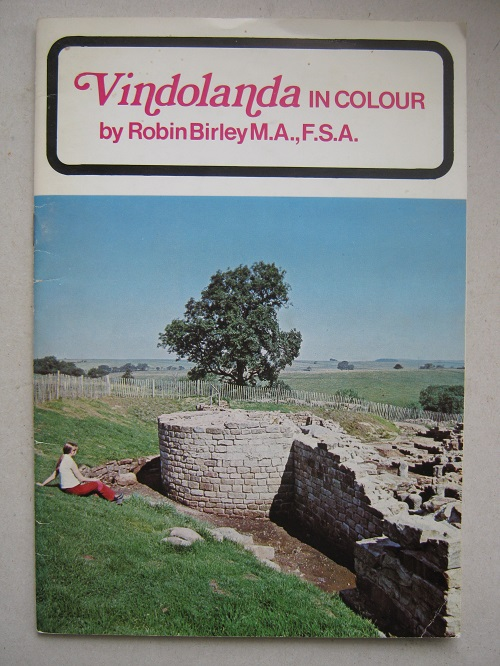 Vindolanda (in colour) :Views of the Roman fort and town, together with a selection of the most recent finds, Birley R