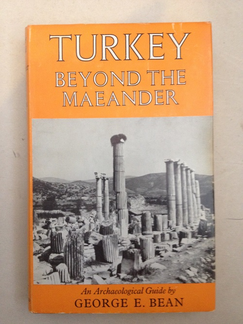 Turkey Beyond the Maeander :An Archaeological Guide, Bean G E