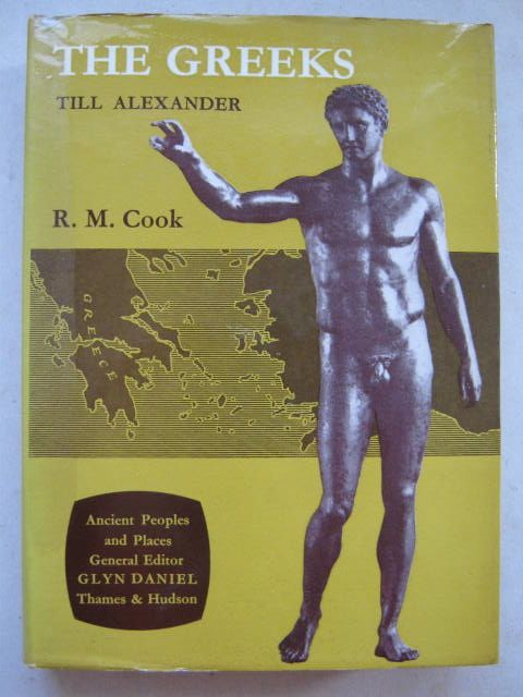 The Greeks till Alexander (Ancient Peoples and Places) :, Cook R M