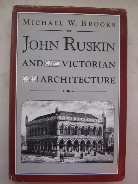 John Ruskin and Victorian architecture :, Brooks, Michael W. ;