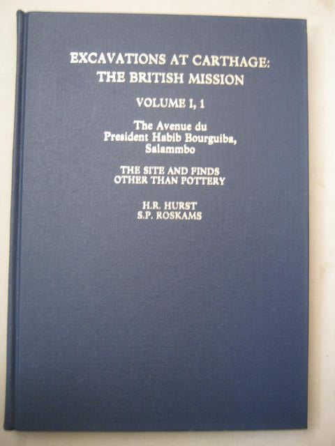 Excavations at Carthage - The British Mission :Vol. I, 1: The Avenue du President Habib Bourguiba, Salammbo: The Site and Finds Other than Pottery, Hurst H R & Roskams S P