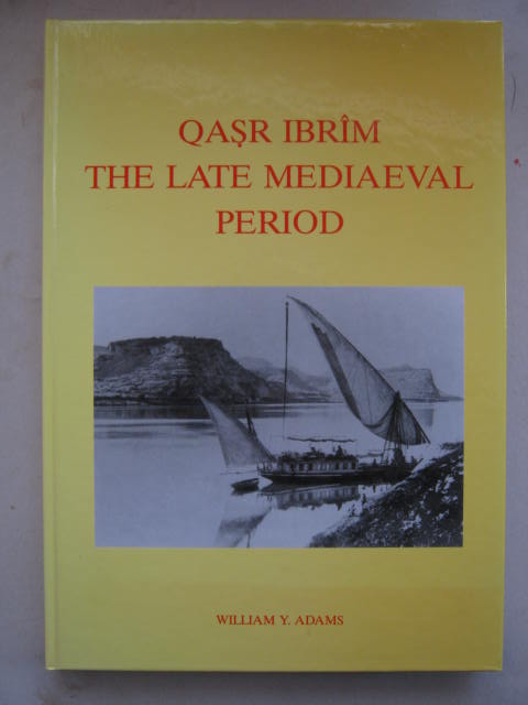 Qasr Ibrim :The Late Mediaeval Period, Adams, William Y. ;
