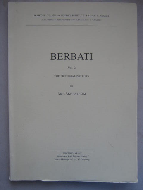 Berbati, Vol. 2 - The Pictorial Pottery :Skrifter Utgivna av Svenska Institutet i Athen, 4, XXXVI:2, Akerstrom A