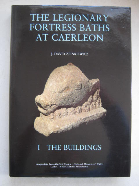 The Legionary Fortress Baths at Caerleon :I: The Buildings, Zienkiewicz J D