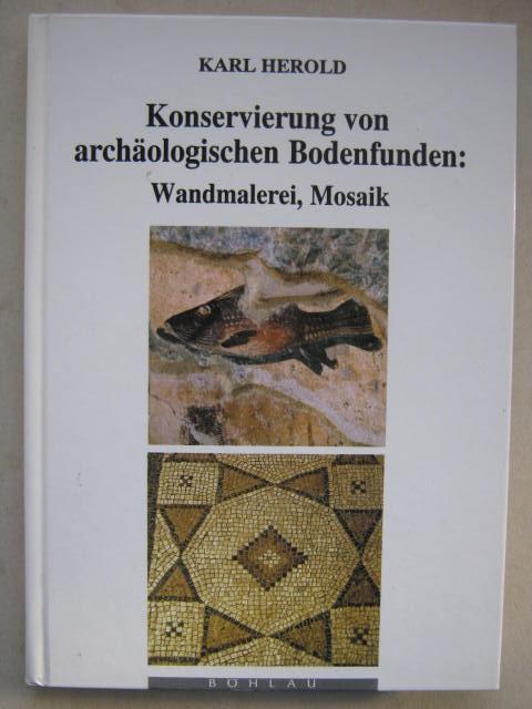 Konservierung von Archaologischen Bodenfunden :Wandmalerei Mosaik, Herold K