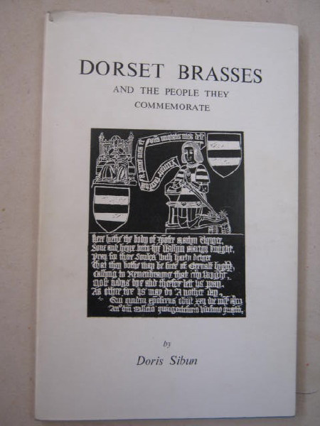 Dorset Brasses and the Persons they Commemorate :, Sibun D