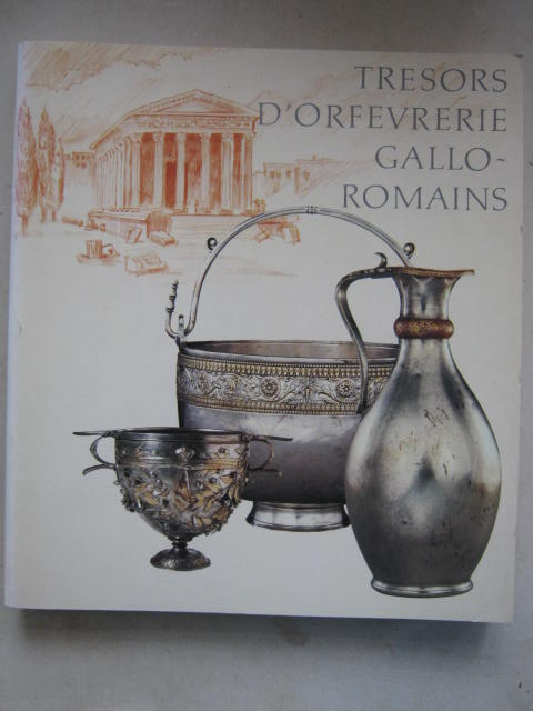Tresors d'orfevrerie gallo-romains :, Musee national du Luxembourg / Musee de la civilisation gallo-romaine