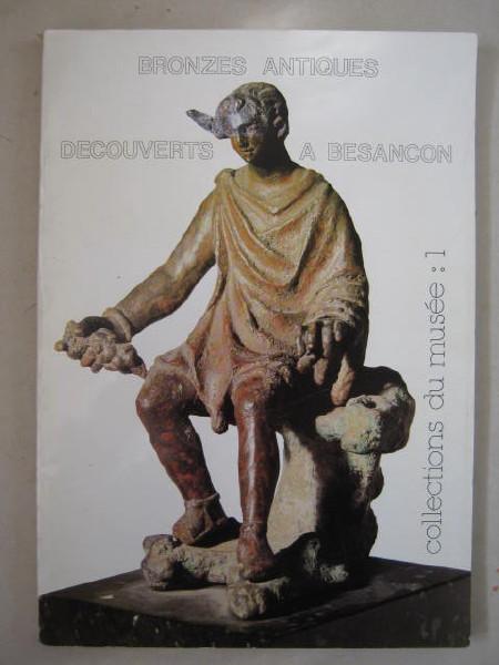 Bronzes Antiques Decouverts a Besancon :collections du musee: 1, Anon ;