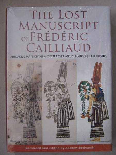 The lost manuscript of Frederic Cailliaud :arts and crafts of the Ancient Egyptians, Nubians, and Ethiopians, Bednarski A