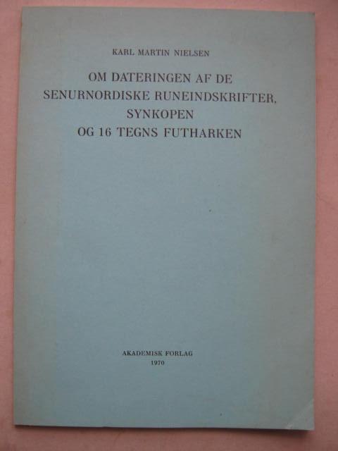 Om Dateringen af de Senurnordiske Runeindskrifter, Synkopen og 16 Tegns Futharken :Med tysk resume, Nielsen K M