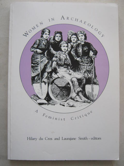 Women in Archaeology :A Feminist Critique (Occasional Papers in Prehistory, No. 23), du Cros H & Smith L (eds)