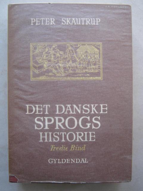 Det Danske Sprogs Historie, Tredie Bind :Fra Holbergs Komedier til H. C. Andersens Eventyr, Skautrup P