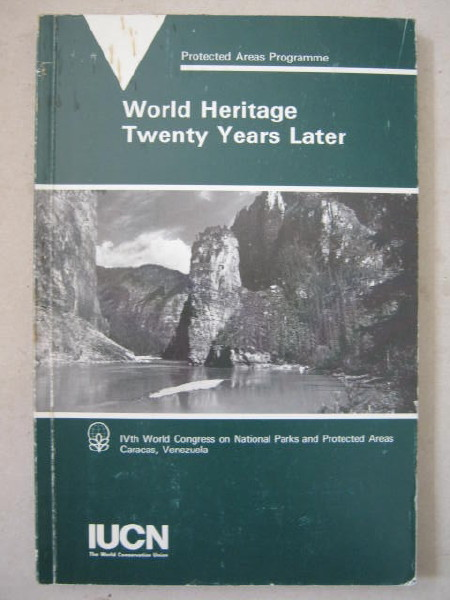 World Heritage Twenty Years Later :Based on Papers presented at the World Heritage and other Workshops held during the IVth World Congress on National Parks and Protected Area, Caracas, Venezuela, February 1992, Thorsell, Jim ;Sawyer, Jacqueline (editorial assistant)