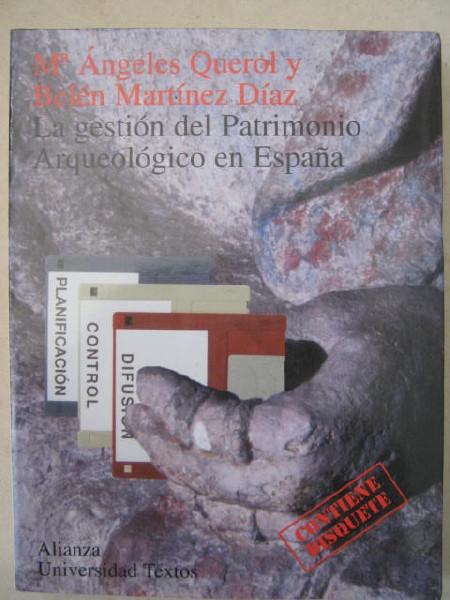 La gestion del Patrimonio :Arqueologico en Espana, Querol, Maria Angeles ;Diaz, Belen Martinez